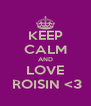 KEEP CALM AND LOVE  ROISIN <3 - Personalised Poster A4 size