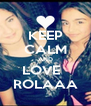 KEEP CALM AND LOVE   ROLAAA - Personalised Poster A4 size