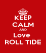 KEEP CALM AND Love  ROLL TIDE - Personalised Poster A4 size