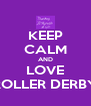KEEP CALM AND LOVE ROLLER DERBY - Personalised Poster A4 size