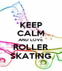 KEEP CALM AND LOVE ROLLER SKATING - Personalised Poster A4 size