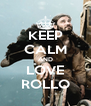 KEEP CALM AND LOVE ROLLO - Personalised Poster A4 size