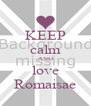 KEEP calm AND love Romaisae - Personalised Poster A4 size