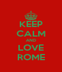 KEEP CALM AND LOVE ROME - Personalised Poster A4 size