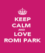 KEEP CALM  AND  LOVE ROMI PARK - Personalised Poster A4 size