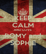KEEP CALM AND LOVE ROMY and SOPHIE - Personalised Poster A4 size