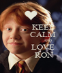 KEEP             CALM                          AND             LOVE              RON - Personalised Poster A4 size