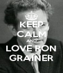 KEEP CALM AND LOVE RON GRAINER - Personalised Poster A4 size