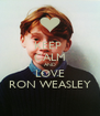 KEEP  CALM AND LOVE RON WEASLEY - Personalised Poster A4 size