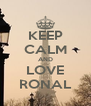 KEEP CALM AND LOVE RONAL - Personalised Poster A4 size
