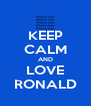 KEEP CALM AND LOVE RONALD - Personalised Poster A4 size
