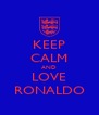 KEEP CALM AND LOVE RONALDO - Personalised Poster A4 size