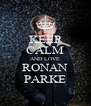 KEEP CALM AND LOVE RONAN PARKE - Personalised Poster A4 size
