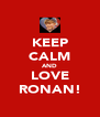 KEEP CALM AND LOVE RONAN! - Personalised Poster A4 size