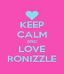KEEP CALM AND LOVE RONIZZLE - Personalised Poster A4 size
