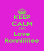 KEEP CALM AND Love Ronniiiiiee - Personalised Poster A4 size