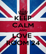 KEEP CALM AND LOVE  ROOM 24 - Personalised Poster A4 size