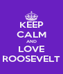 KEEP CALM AND LOVE ROOSEVELT - Personalised Poster A4 size