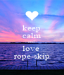 keep calm and love  rope-skip - Personalised Poster A4 size