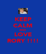KEEP CALM AND LOVE RORY !!!! - Personalised Poster A4 size