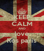 KEEP CALM AND love Ros paris - Personalised Poster A4 size