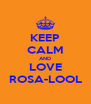 KEEP CALM AND LOVE ROSA-LOOL - Personalised Poster A4 size