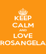 KEEP CALM AND LOVE ROSANGELA - Personalised Poster A4 size