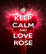 KEEP CALM AND LOVE ROSE - Personalised Poster A4 size