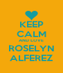 KEEP CALM AND LOVE ROSELYN ALFEREZ - Personalised Poster A4 size