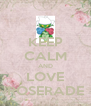 KEEP CALM AND LOVE ROSERADE - Personalised Poster A4 size