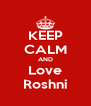 KEEP CALM AND Love Roshni - Personalised Poster A4 size