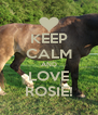 KEEP CALM AND LOVE ROSIE! - Personalised Poster A4 size