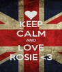 KEEP CALM AND LOVE ROSIE <3 - Personalised Poster A4 size