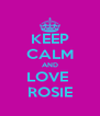 KEEP CALM AND LOVE  ROSIE - Personalised Poster A4 size