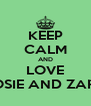 KEEP CALM AND LOVE ROSIE AND ZARA - Personalised Poster A4 size