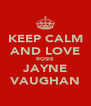 KEEP CALM AND LOVE ROSIE JAYNE VAUGHAN - Personalised Poster A4 size