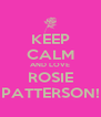 KEEP CALM AND LOVE ROSIE PATTERSON! - Personalised Poster A4 size