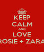 KEEP CALM AND LOVE ROSIE + ZARA - Personalised Poster A4 size