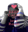 KEEP CALM AND love Rosita - Personalised Poster A4 size