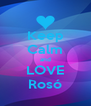 Keep Calm and LOVE  Rosó  - Personalised Poster A4 size