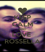 KEEP CALM AND LOVE  ROSSELLA - Personalised Poster A4 size