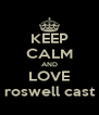 KEEP CALM AND LOVE roswell cast - Personalised Poster A4 size