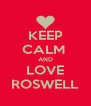 KEEP CALM  AND LOVE ROSWELL - Personalised Poster A4 size