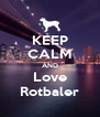 KEEP CALM AND Love Rotbaler - Personalised Poster A4 size