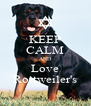 KEEP CALM AND Love Rottweiler's - Personalised Poster A4 size