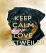KEEP CALM AND LOVE ROTTWEILER - Personalised Poster A4 size