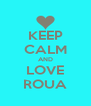 KEEP CALM AND LOVE ROUA - Personalised Poster A4 size