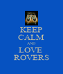 KEEP CALM AND LOVE  ROVERS - Personalised Poster A4 size
