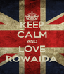 KEEP CALM AND LOVE ROWAIDA - Personalised Poster A4 size