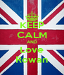KEEP CALM AND Love Rowan - Personalised Poster A4 size